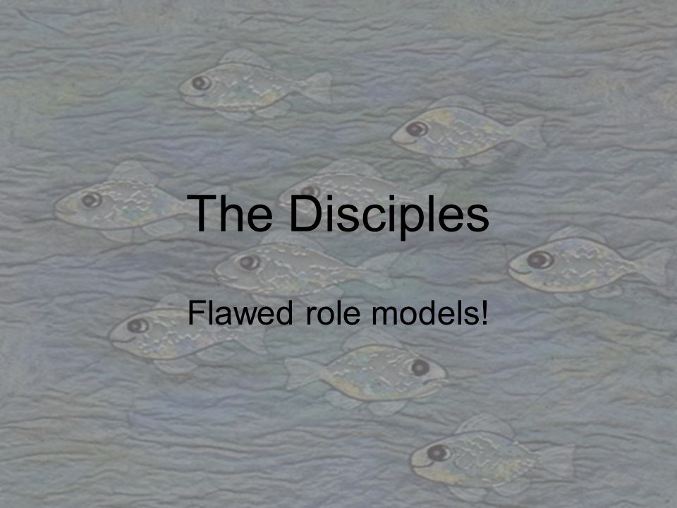 The Disciples Flawed role models!