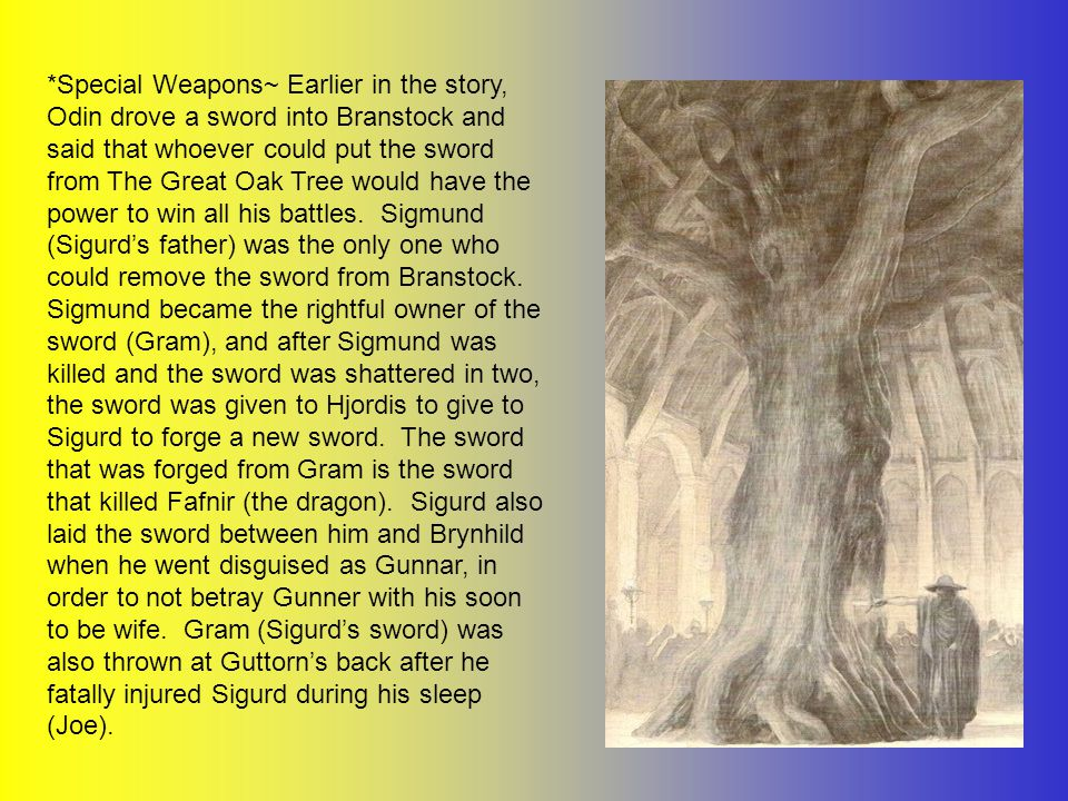 *Special Weapons~ Earlier in the story, Odin drove a sword into Branstock and said that whoever could put the sword from The Great Oak Tree would have