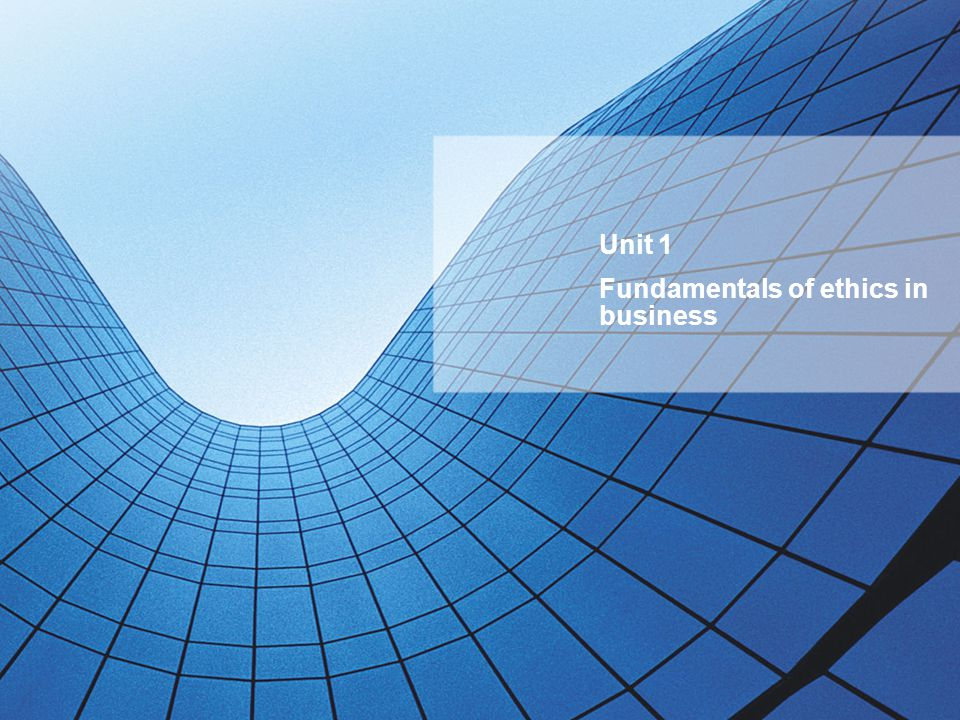 Unit 1 Fundamentals of ethics in business