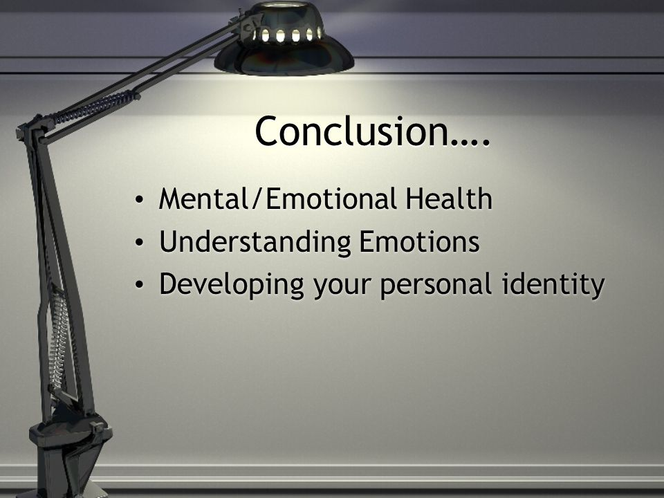 Conclusion…. Mental/Emotional Health Understanding Emotions Developing your personal identity Mental/Emotional Health Understanding Emotions Developin