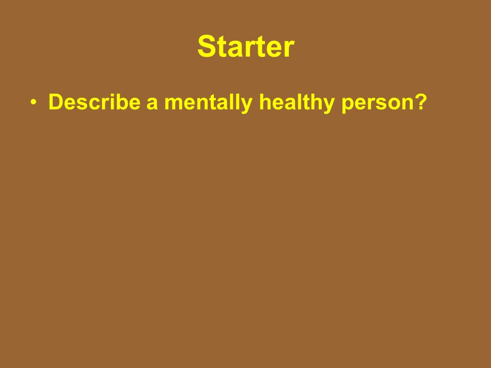 Starter Describe a mentally healthy person