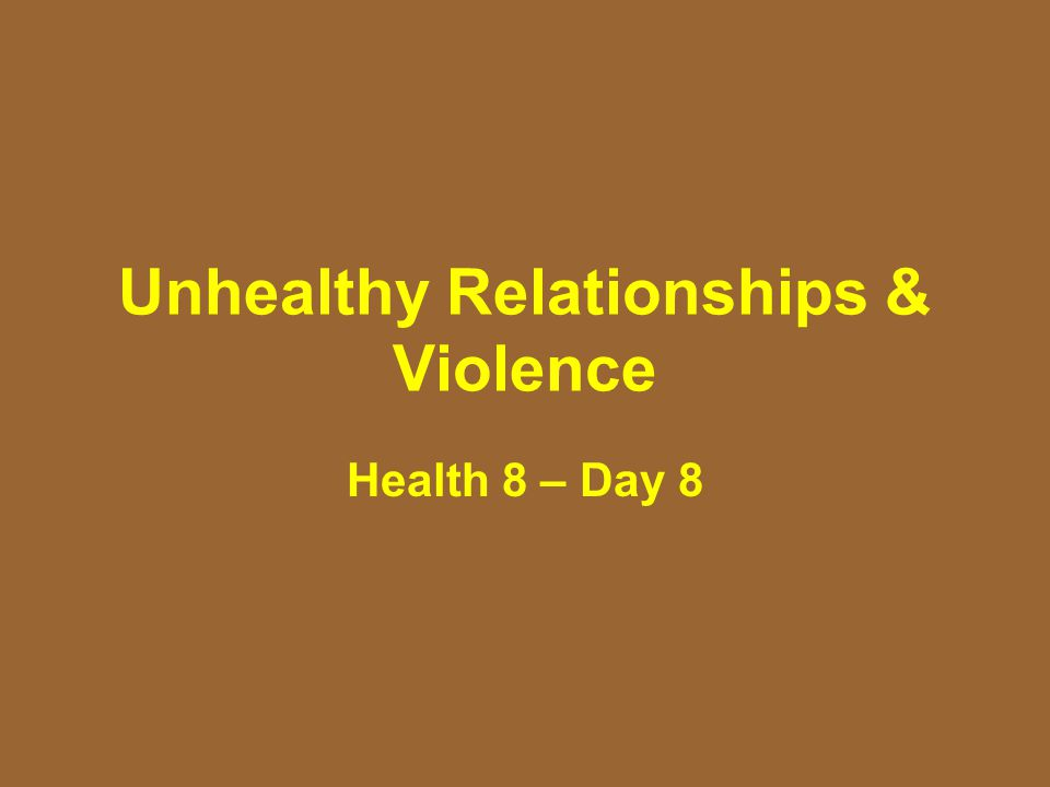 Unhealthy Relationships & Violence Health 8 – Day 8