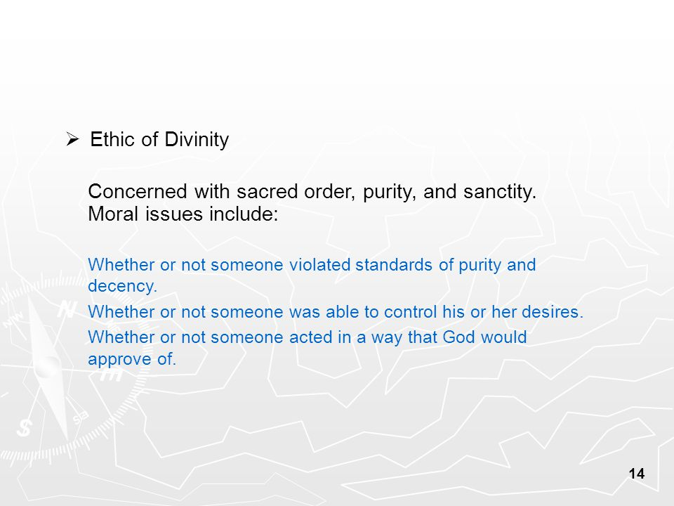 14  Ethic of Divinity Concerned with sacred order, purity, and sanctity.