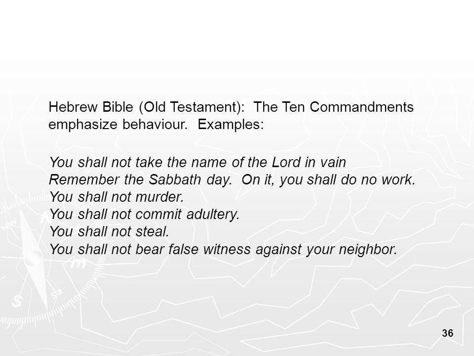 36 Hebrew Bible (Old Testament): The Ten Commandments emphasize behaviour.