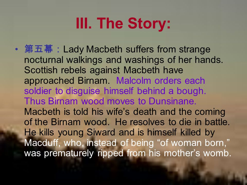 III. The Story: 第五幕: Lady Macbeth suffers from strange nocturnal walkings and washings of her hands. Scottish rebels against Macbeth have approached B