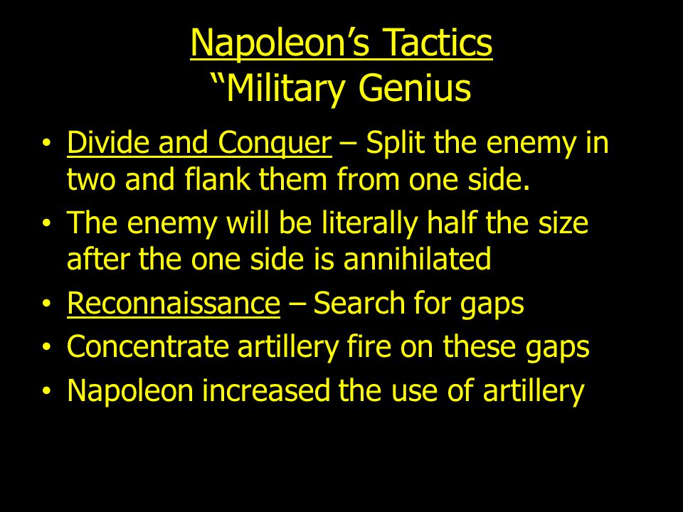 Napoleon's Tactics Military Genius Divide and Conquer – Split the enemy in two and flank them from one side.