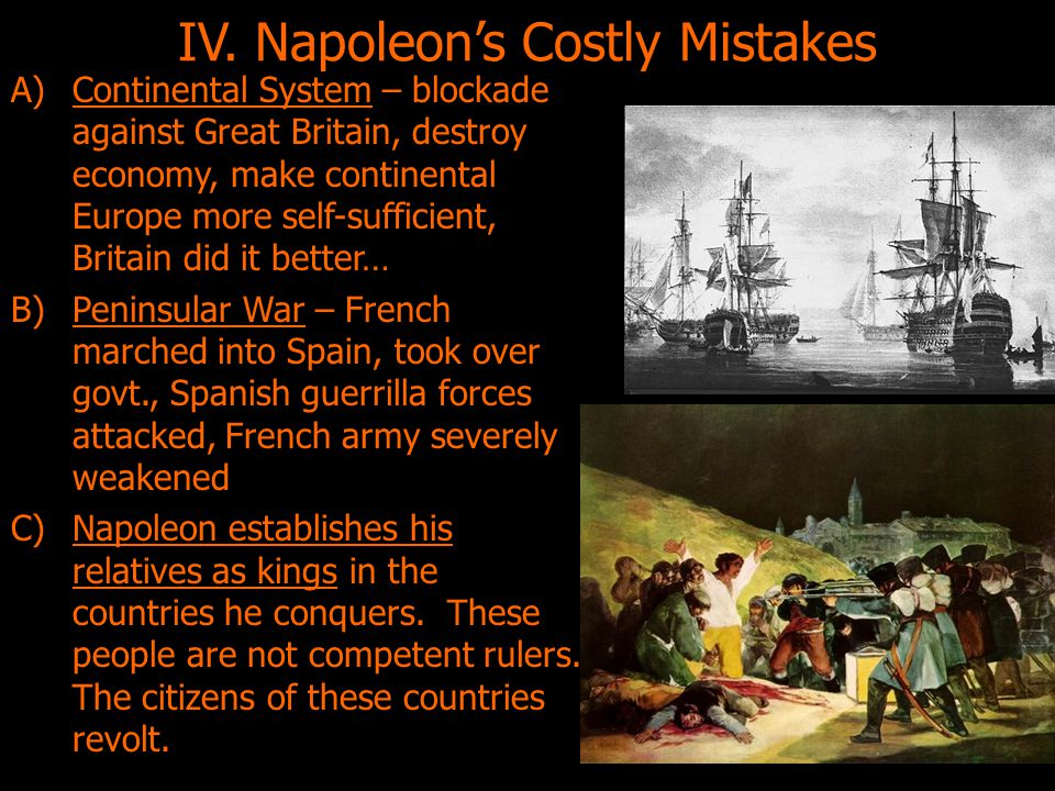 IV. Napoleon's Costly Mistakes A)Continental System – blockade against Great Britain, destroy economy, make continental Europe more self-sufficient, B