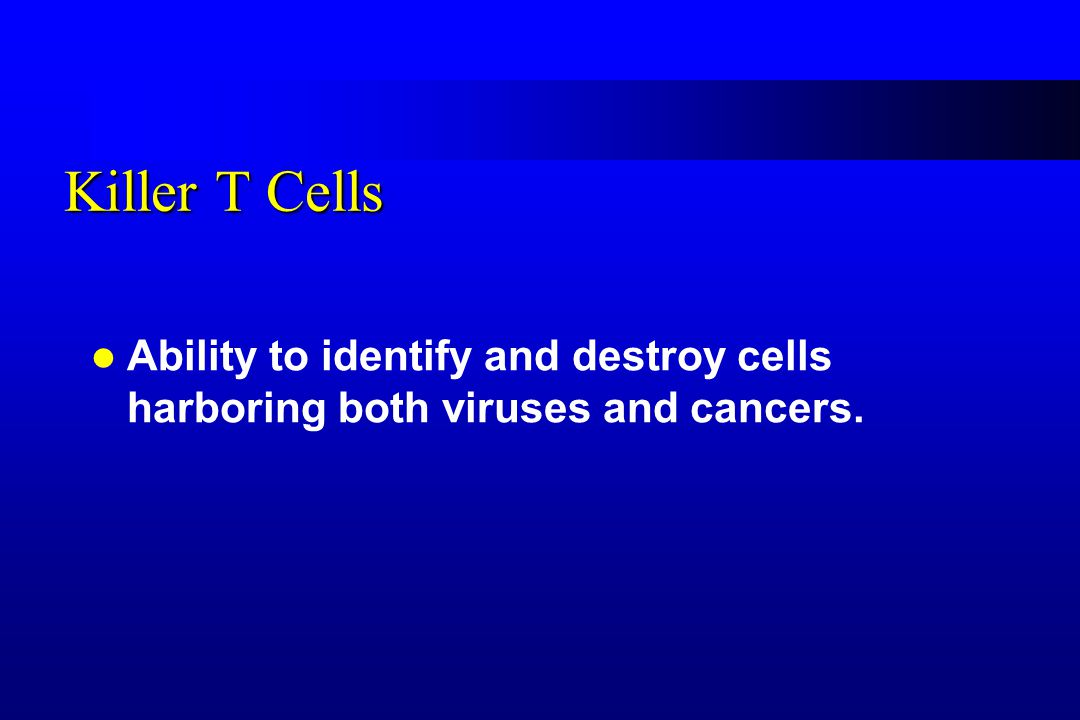 Killer T Cells Ability to identify and destroy cells harboring both viruses and cancers.