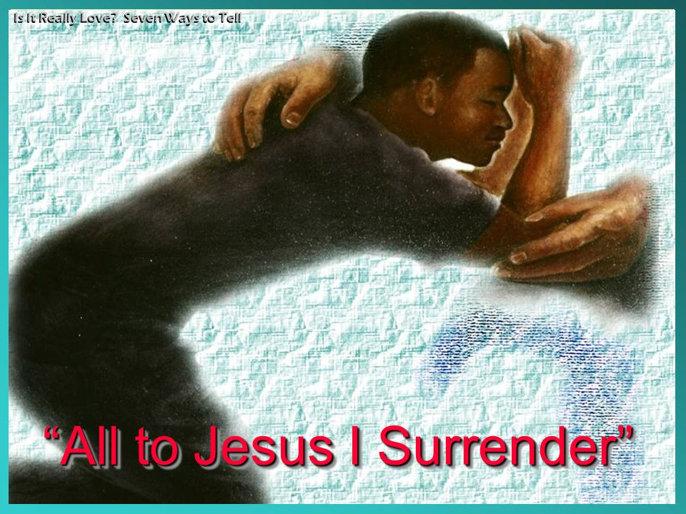 """All to Jesus I Surrender"" Is It Really Love? Seven Ways to Tell"