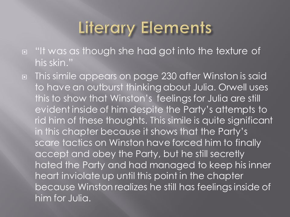 """ """"It was as though she had got into the texture of his skin.""""  This simile appears on page 230 after Winston is said to have an outburst thinking ab"""