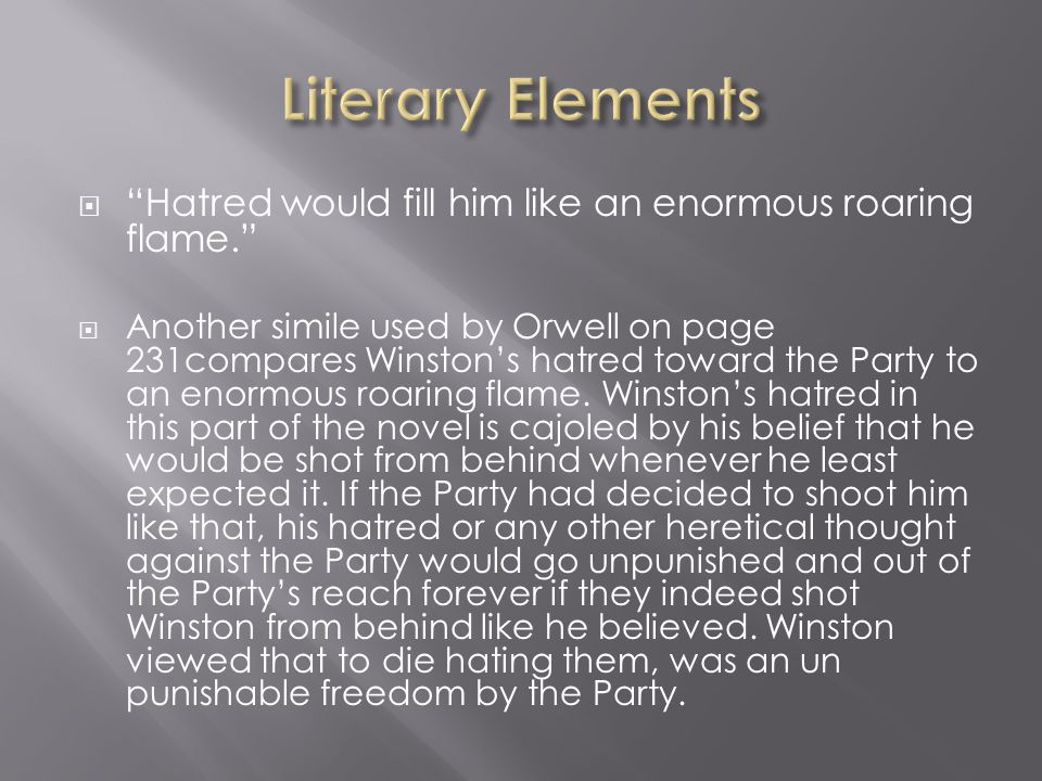 """ """"Hatred would fill him like an enormous roaring flame.""""  Another simile used by Orwell on page 231compares Winston's hatred toward the Party to an"""