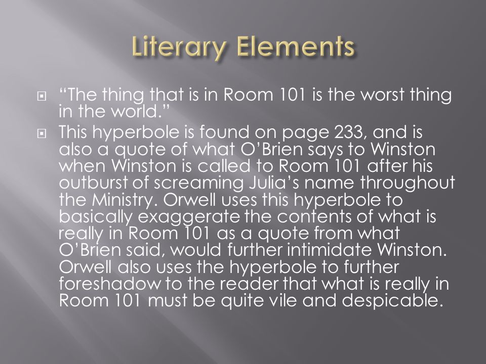 """ """"The thing that is in Room 101 is the worst thing in the world.""""  This hyperbole is found on page 233, and is also a quote of what O'Brien says to"""