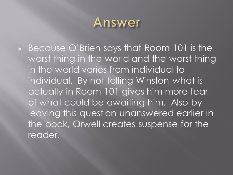  Because O'Brien says that Room 101 is the worst thing in the world and the worst thing in the world varies from individual to individual. By not tel