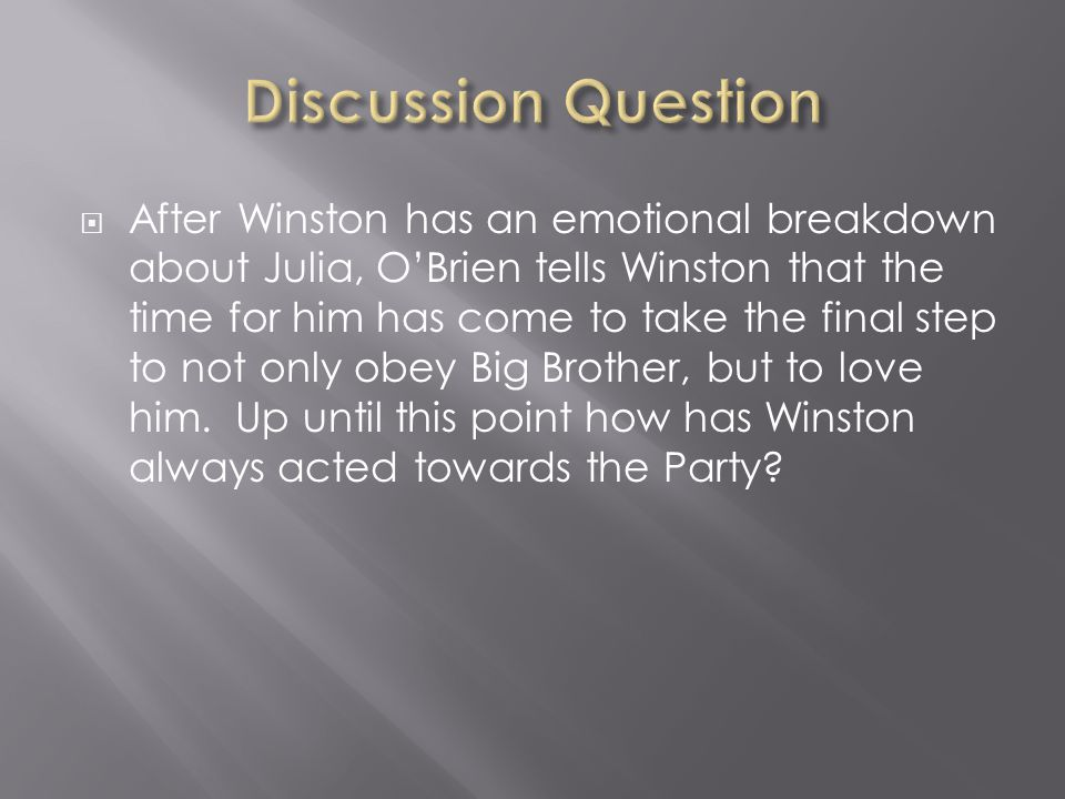  After Winston has an emotional breakdown about Julia, O'Brien tells Winston that the time for him has come to take the final step to not only obey B
