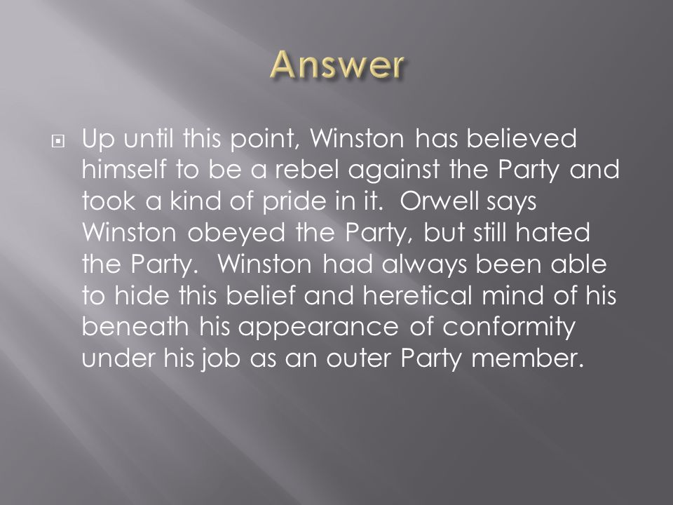  Up until this point, Winston has believed himself to be a rebel against the Party and took a kind of pride in it. Orwell says Winston obeyed the Par