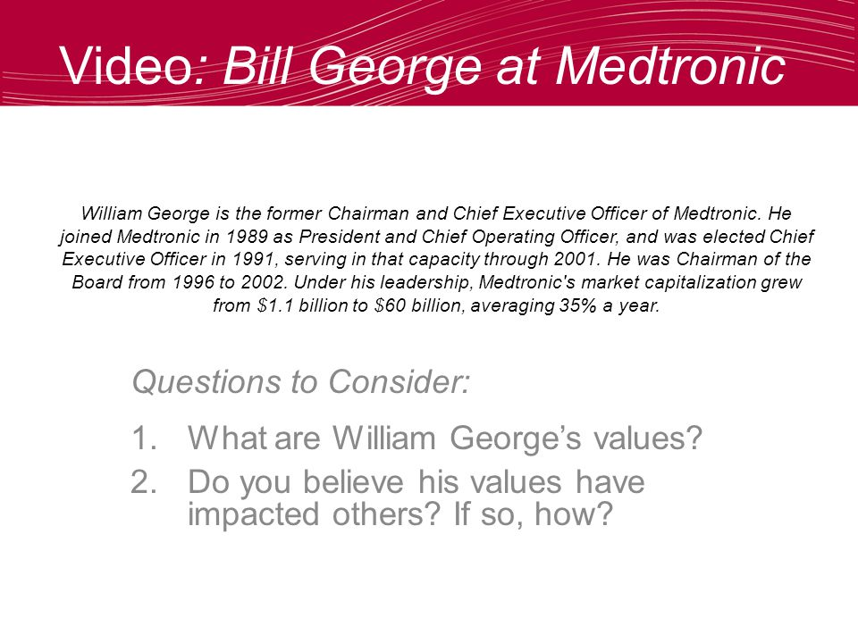 William George is the former Chairman and Chief Executive Officer of Medtronic.