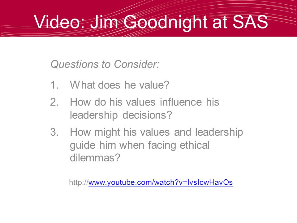 Video: Jim Goodnight at SAS Questions to Consider:  What does he value.