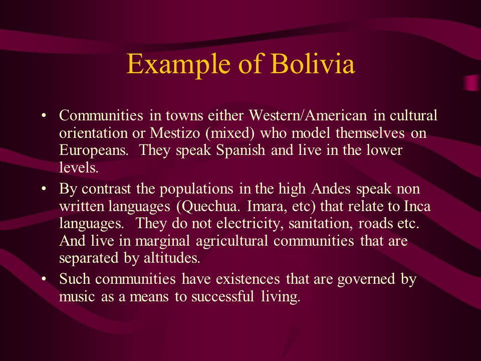 Example of Bolivia Communities in towns either Western/American in cultural orientation or Mestizo (mixed) who model themselves on Europeans.
