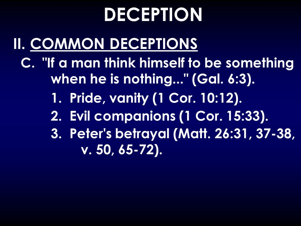 DECEPTION CONCL: Have you been deceived.A. Believe you are righteous without obeying.