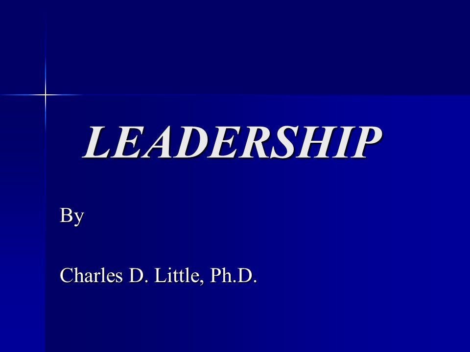 LEADERSHIP LEADERSHIP By Charles D. Little, Ph.D.