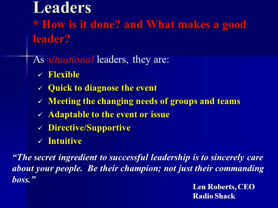 Leaders * How is it done. and What makes a good leader.