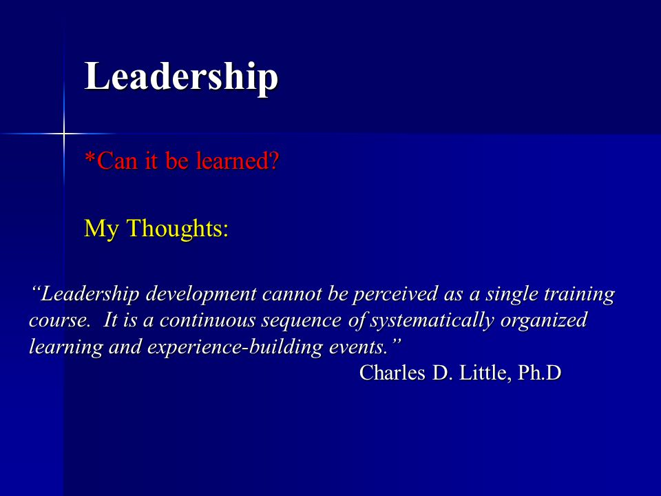 Leadership *Can it be learned.