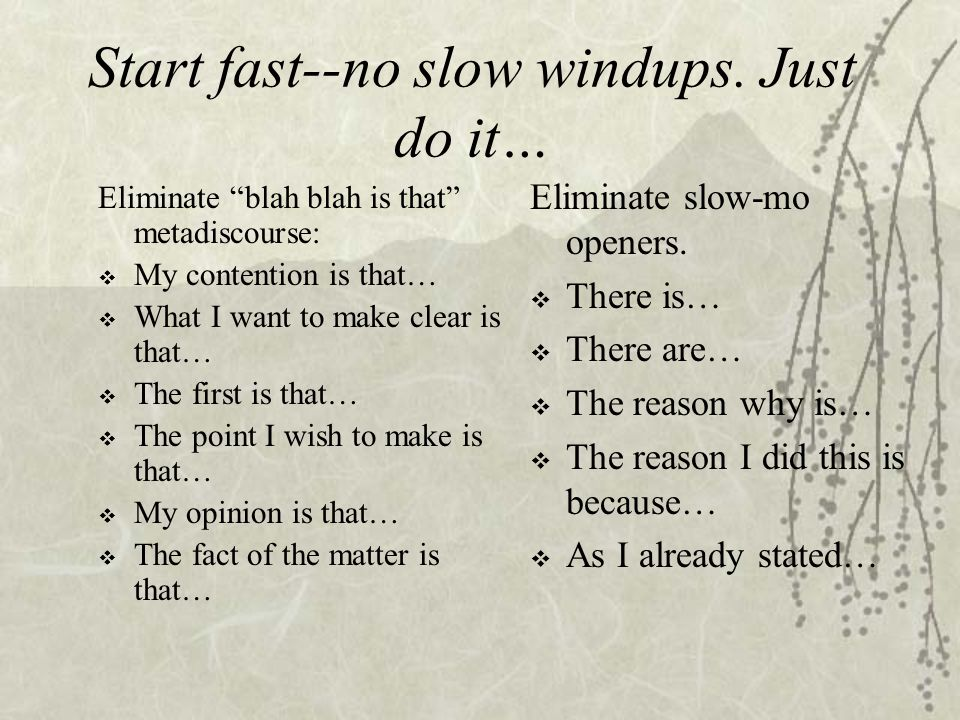 Start fast--no slow windups.