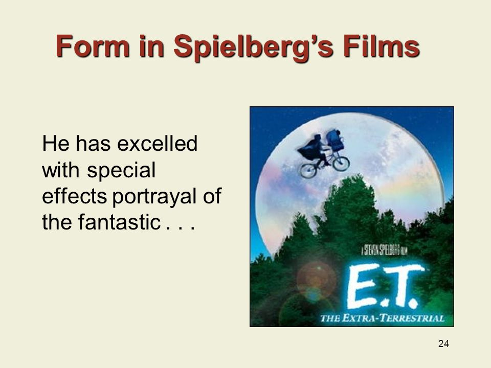 24 He has excelled with special effects portrayal of the fantastic... Form in Spielberg's Films