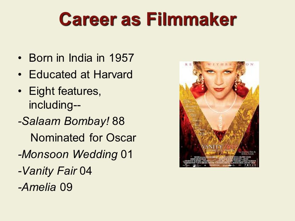 Career as Filmmaker Born in India in 1957 Educated at Harvard Eight features, including-- -Salaam Bombay.