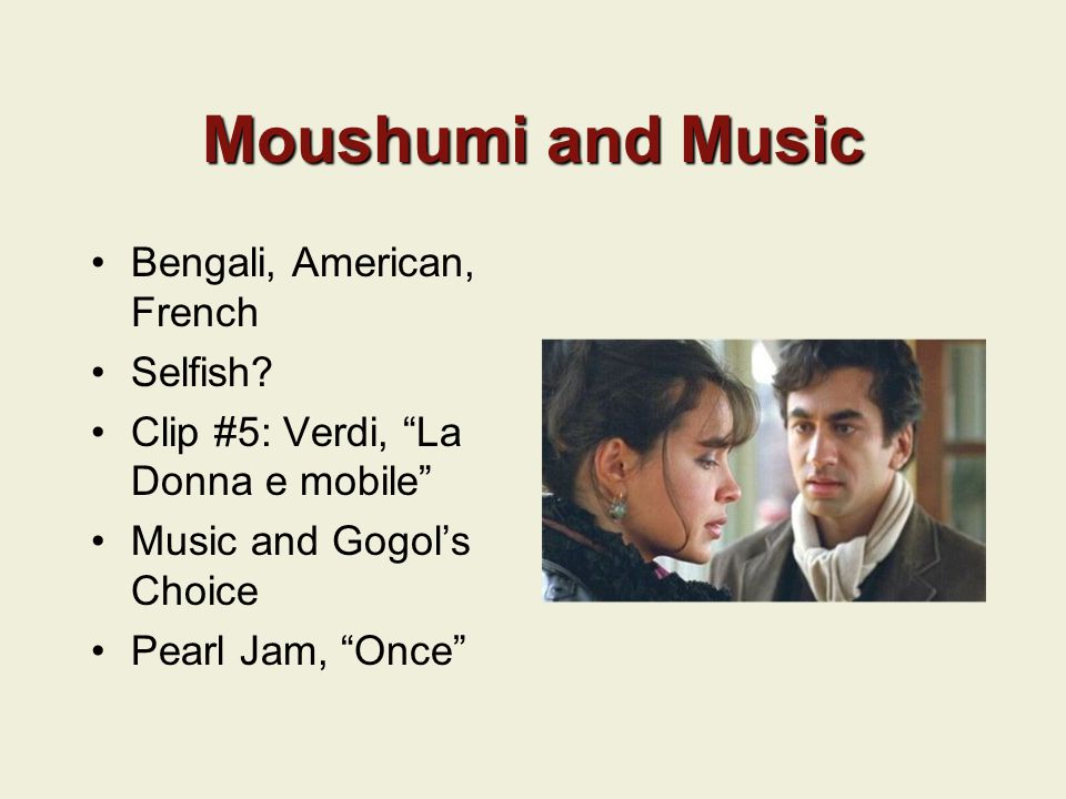 Moushumi and Music Bengali, American, French Selfish.