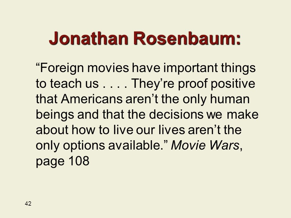 Jonathan Rosenbaum: Foreign movies have important things to teach us....
