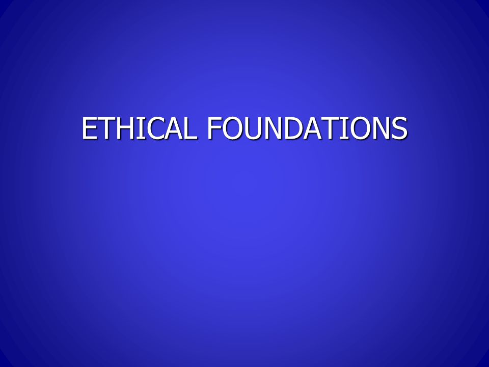 ETHICAL FOUNDATIONS