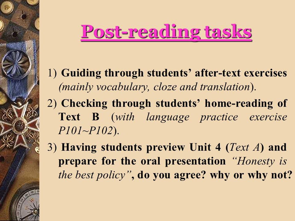Post-reading tasks 1) Guiding through students' after-text exercises (mainly vocabulary, cloze and translation).