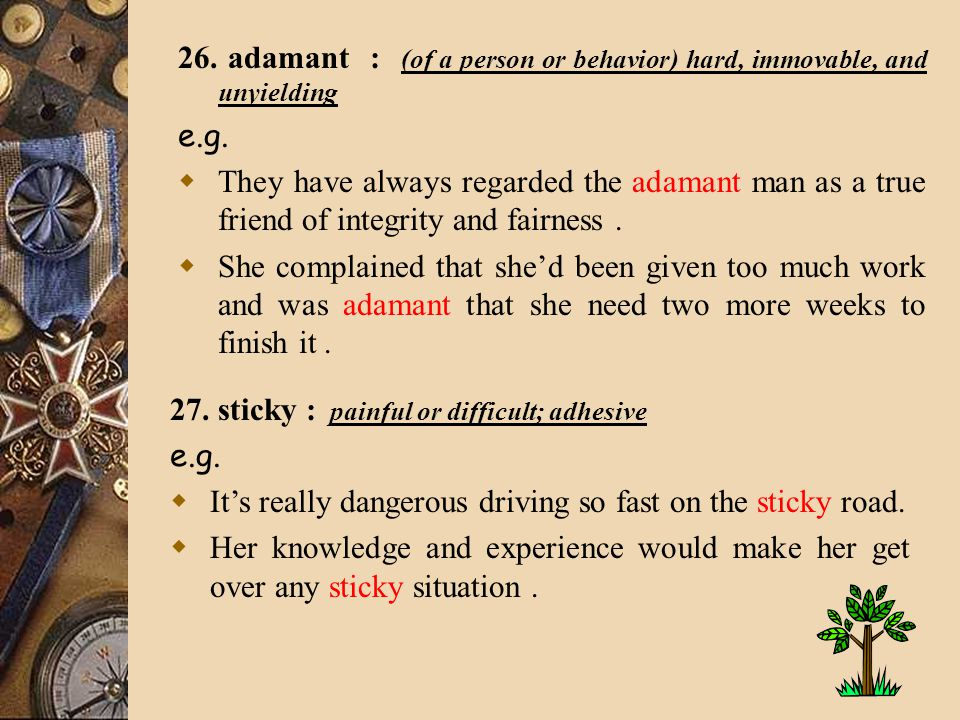 26. adamant : (of a person or behavior) hard, immovable, and unyielding e.g.