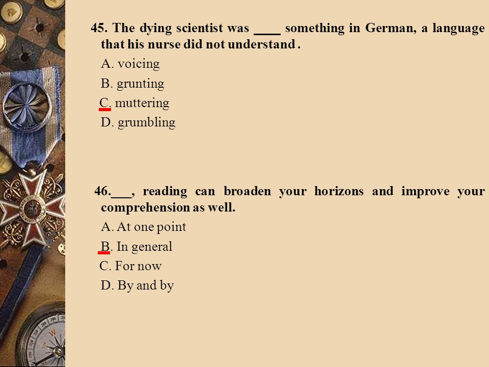 45. The dying scientist was something in German, a language that his nurse did not understand.