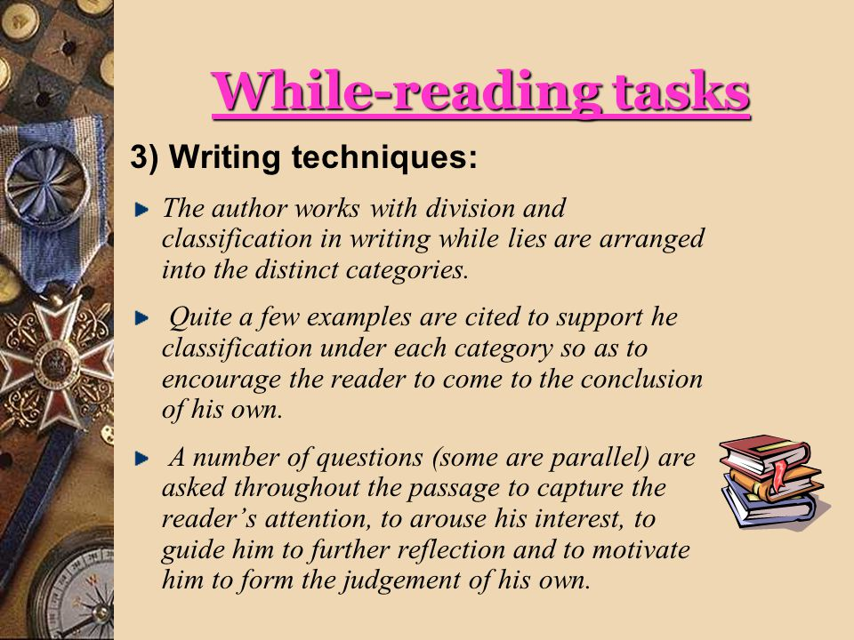 While-reading tasks 3) Writing techniques: The author works with division and classification in writing while lies are arranged into the distinct categories.