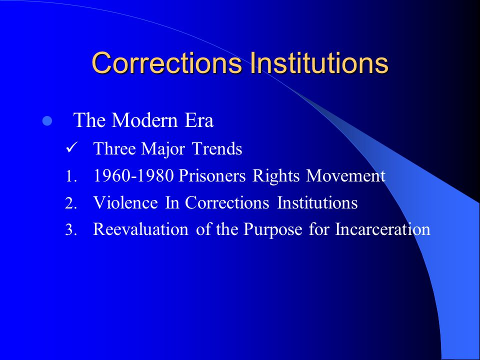 Corrections Institutions The Modern Era Three Major Trends 1.