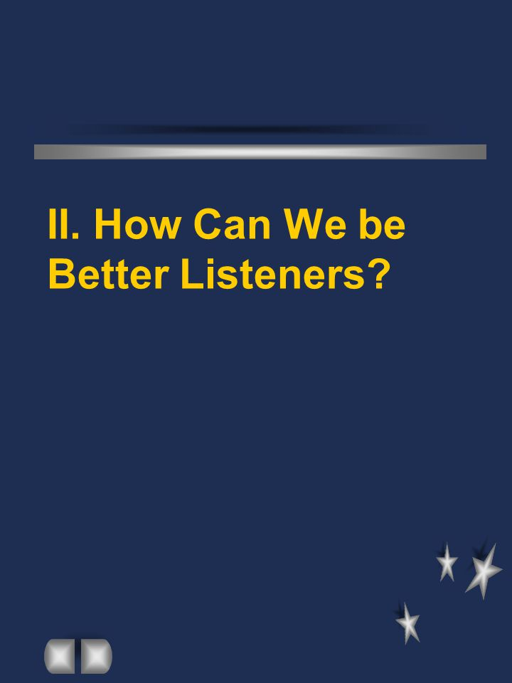 II. How Can We be Better Listeners?