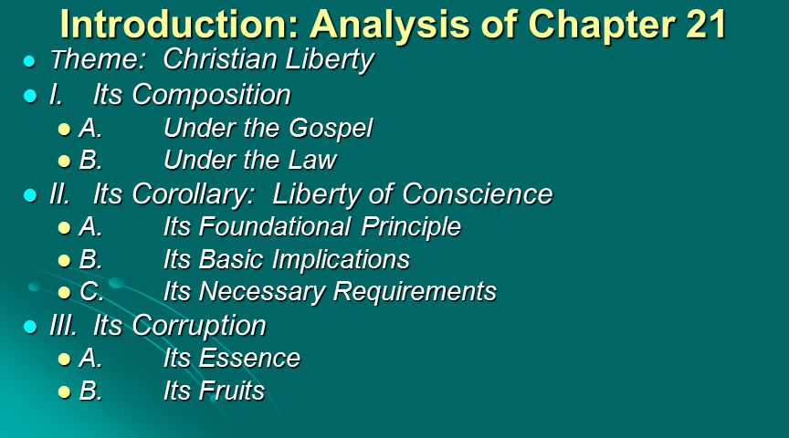 Introduction: Analysis of Chapter 21 T heme: Christian Liberty T heme: Christian Liberty I.Its Composition I.Its Composition A.Under the Gospel A.Unde
