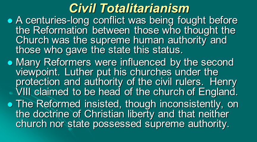 Civil Totalitarianism A centuries-long conflict was being fought before the Reformation between those who thought the Church was the supreme human aut