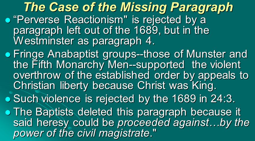 The Case of the Missing Paragraph Perverse Reactionism is rejected by a paragraph left out of the 1689, but in the Westminster as paragraph 4.