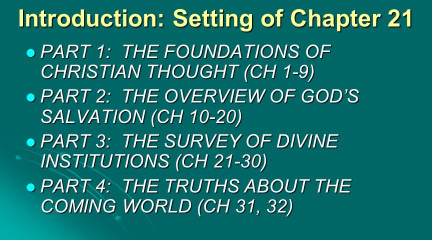 Introduction: Setting of Chapter 21 PART 3: THE DIVINE INSTITUTIONS: (CH 21-30) PART 3: THE DIVINE INSTITUTIONS: (CH 21-30) SECTION 1 - Liberty of Conscience: (Ch 21) SECTION 1 - Liberty of Conscience: (Ch 21) SECTION 2 - Religious Worship: (Ch 22, 23) SECTION 2 - Religious Worship: (Ch 22, 23) SECTION 3 - Civil Government: (Ch 24) SECTION 3 - Civil Government: (Ch 24) SECTION 4 - Marriage: (Ch 25) SECTION 4 - Marriage: (Ch 25) SECTION 5 - The Church: (Ch 26-30) SECTION 5 - The Church: (Ch 26-30)