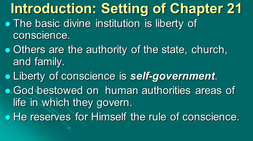 Introduction: Content of Chapter 21 1aThe liberty which Christ hath purchased for believers under the gospel, consists in their freedom from the guilt of sin, the condemning wrath of God, the rigour and curse of the law, and in their being delivered from this present evil world, bondage to Satan, and dominion of sin, from the evil of afflictions, the fear and sting of death, the victory of the grave, and ever-lasting damnation: as also in their free access to God, and their yielding obedience unto Him, not out of slavish fear, but a child-like love and willing mind.