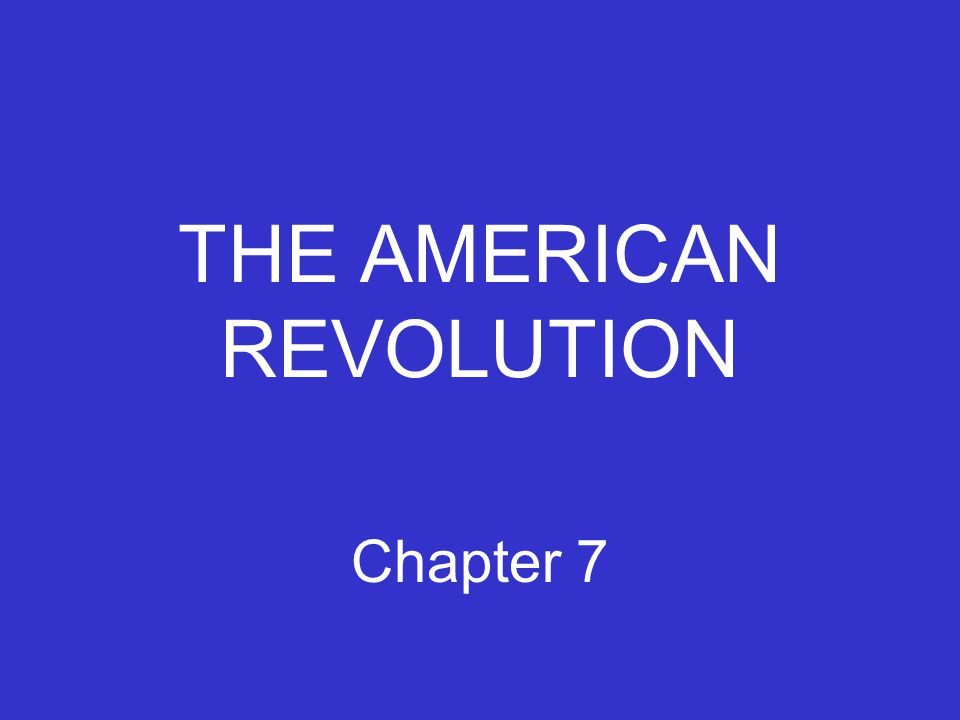THE AMERICAN REVOLUTION Chapter 7