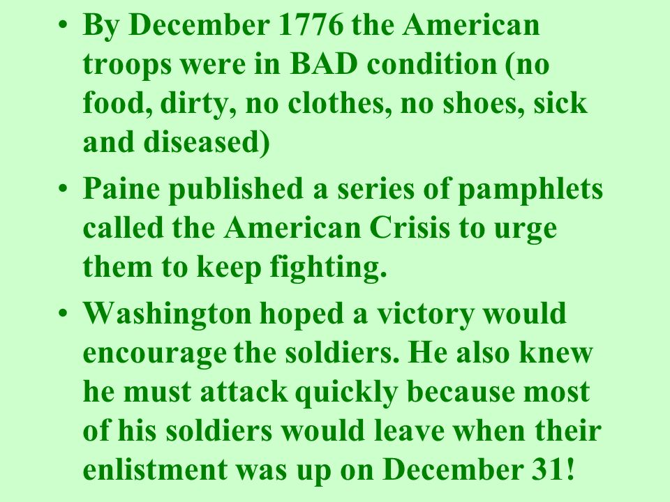 By December 1776 the American troops were in BAD condition (no food, dirty, no clothes, no shoes, sick and diseased) Paine published a series of pamph