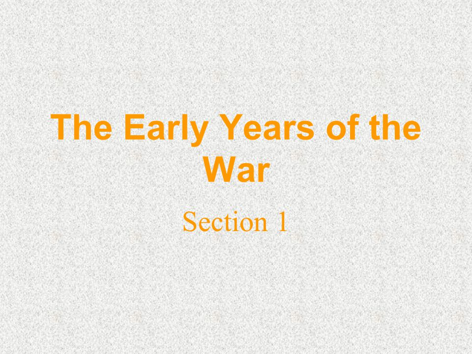 The Early Years of the War Section 1