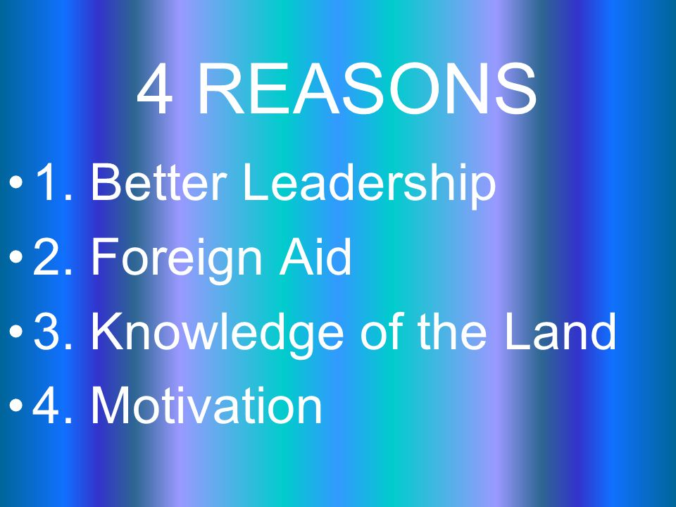 4 REASONS 1. Better Leadership 2. Foreign Aid 3. Knowledge of the Land 4. Motivation