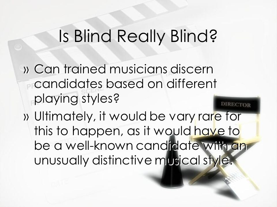Is Blind Really Blind? »Can trained musicians discern candidates based on different playing styles? »Ultimately, it would be vary rare for this to hap