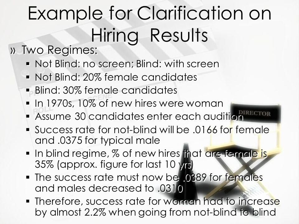 Example for Clarification on Hiring Results »Two Regimes:  Not Blind: no screen; Blind: with screen  Not Blind: 20% female candidates  Blind: 30% f