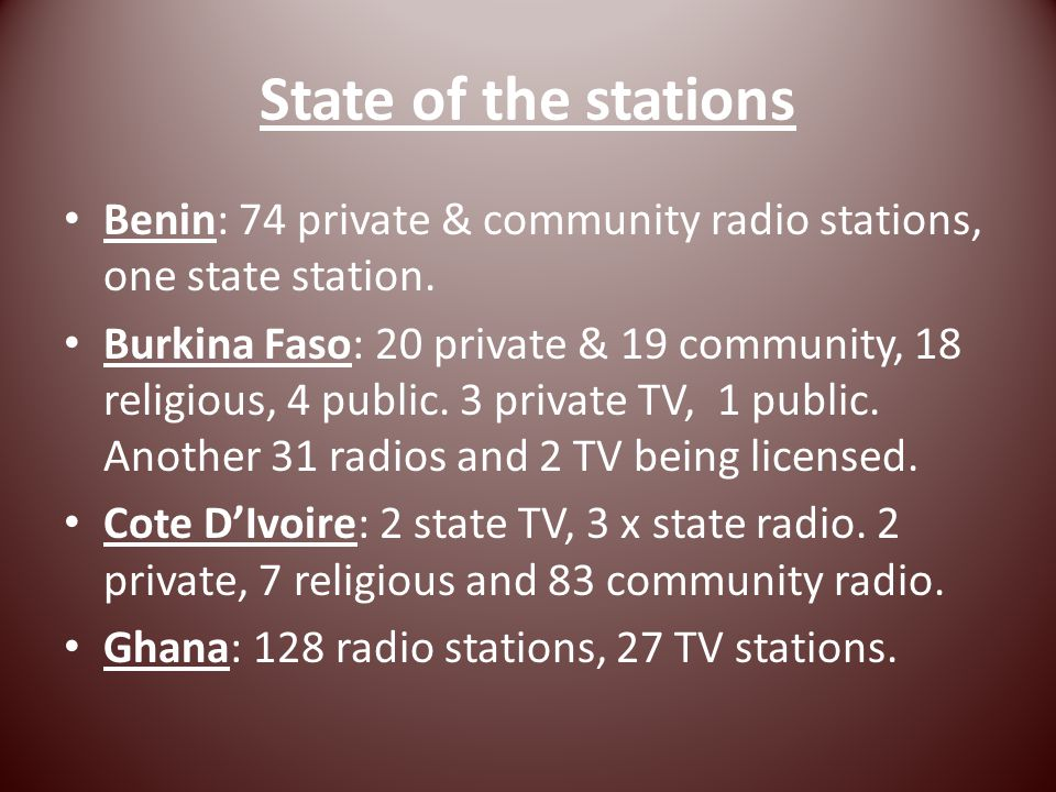 State of the stations Benin: 74 private & community radio stations, one state station.